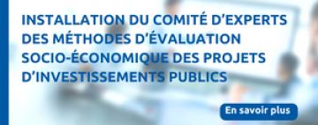 Installation du comité d'experts des méthodes d'évaluation socioéconomique des projets d'investissements publics