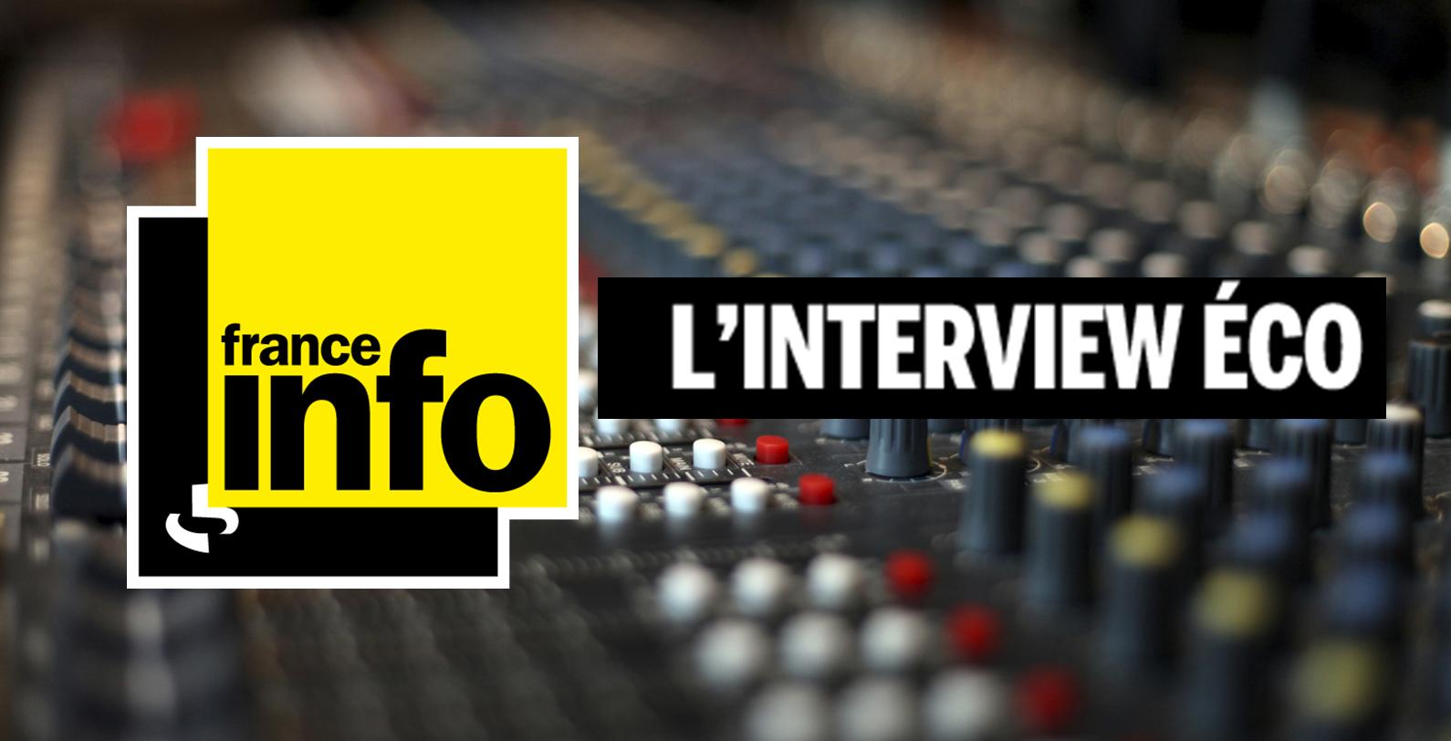L'interview éco, France Info