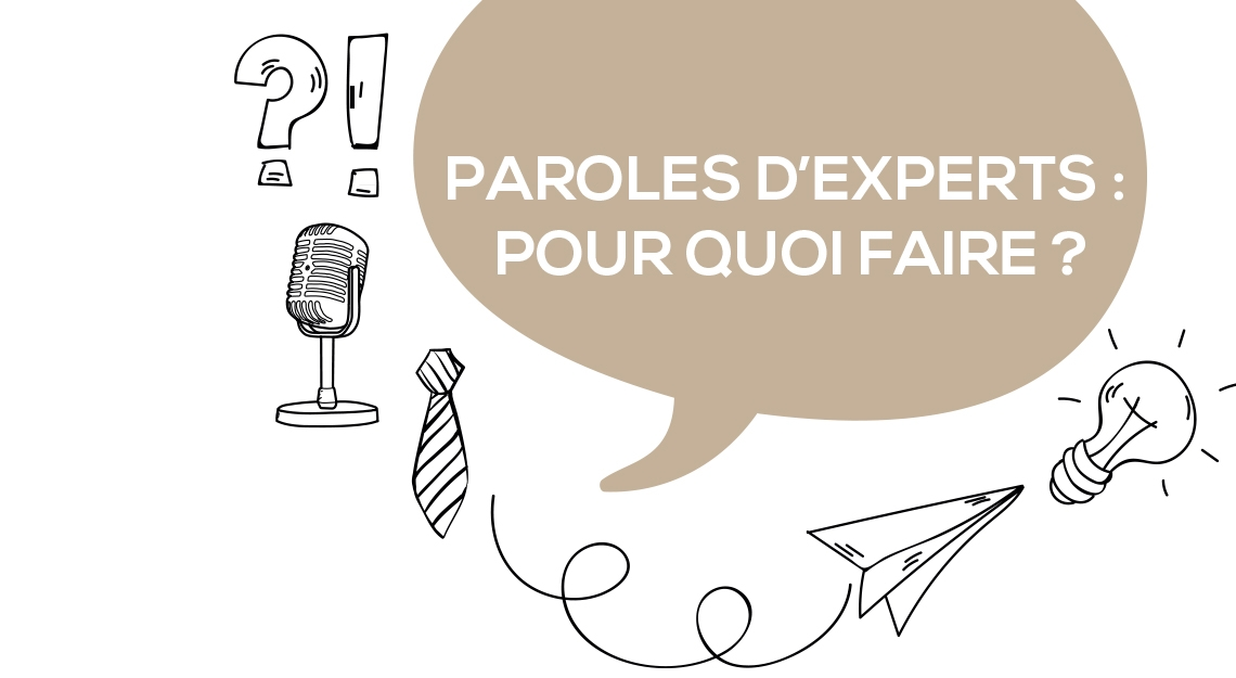 Paroles d'experts : pour quoi faire ?
